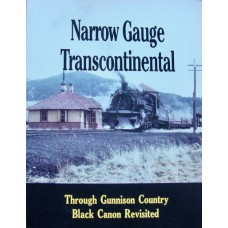 Narrow Gauge Transcontinental. Through Gunnison Country. Black Canon Revisited (Chappell)