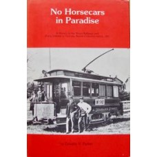 No Horsecars in Paradise. A History of the Street Railways and Public Utilities in Victoria British Columbia before 1897 (Parker)