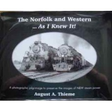 The Norfolk and Western...As I Knew It! A photographic pilgrimage to preserve the images of N & W steam power (Thieme)