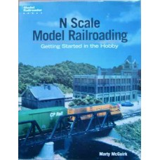 N Scale Model Railroading. Getting Started in the Hobby (McGuirk)