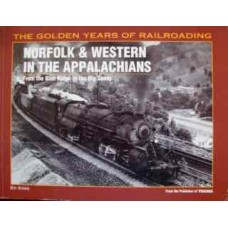 Norfolk & Western In The Appalachians. From The Blue Ridge to the Big Sandy (King)