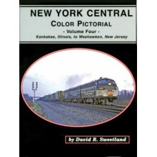 New York Central Color Pictorial: Volume Four. Kankakee, Illinois to Weehawken, New Jersey (Sweetland)