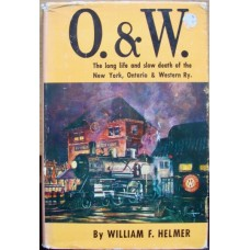 O&W. The long life and slow death of the New York, Ontario & Western Railway (Helmer)