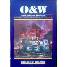 O&W. The long life and slow death of the New York, Ontario and Western Railway (Helmer)