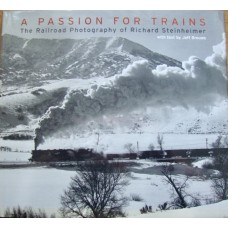 A Passion For Trains. The Railroad Photography of Richard Steinheimer
