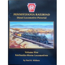 Pennsylvania Railroad Diesel Locomotive Pictorial Volume 5 Fairbanks-Morse Locomotives (Withers)