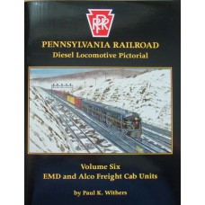 Pennsylvania Railroad Diesel Locomotive Pictorial Volume 6 EMD and Alco Freight Cab Units  (Withers)
