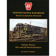 Pennsylvania Railroad Diesel Locomotive Pictorial Volume 11 Alco and GE Road Switchers (Withers)