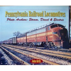 Pennsylvania Railroad Locomotives Photo Archive: Steam, Diesel & Electric (Kelly)