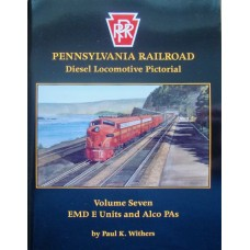 Pennsylvania Railroad Diesel Locomotive Pictorial Volume 7 EMD E Units and Alco PAs  (Withers)