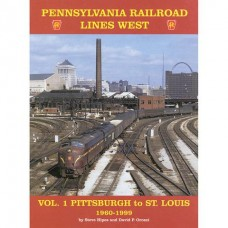 Pennsylvania Railroad Lines West, Volume 1: Pittsburgh to St. Louis 1960-1999 (Hipes)