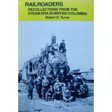 Railroaders. Recollections From The Steam Era In British Columbia (Turner)