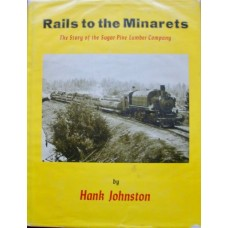 Rails to the Minarets. The Story of the Sugar Pine Lumber Company (Johnston)