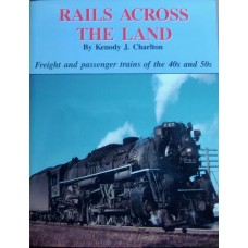 Rails Across The Land. Freight and Passenger Trains of the 40s & 50s (Charlton)