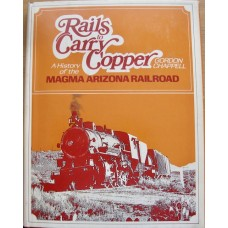 Rails to Carry Copper. A History of the Magma Arizona Railroad (Chappell)