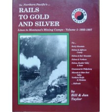 The Northern Pacific's Rails To Gold And Silver. Lines to Montana's Mining Camps Vol 1 1883-1887 (Taylor)