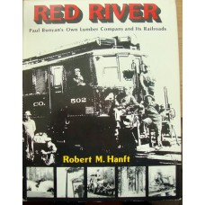 Red River. Paul Bunyan's Own Lumber Company and its Railroads (Hanft)