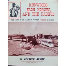 "Redwoods, Iron Horses, And The Pacific. The Story of the California Western ""Skunk"" Railroad (Crump)"