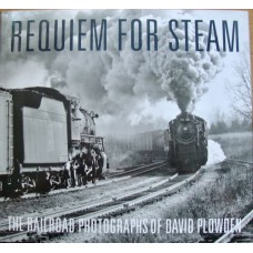 Requiem For Steam. The Railroad Photographs of David Plowden