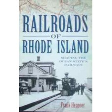 Railroads Of Rhode Island: Shaping The Ocean State's Railways (Heppner)