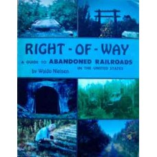 Right-Of-Way. A Guide To Abandoned Railroads In The United States (Nielsen)