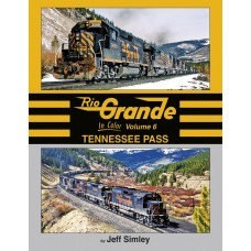 Rio Grande In Color Volume 6: Tennessee Pass (Simley)