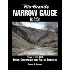 Rio Grande Narrow Gauge In Color - Volume 1: 1947-1959 Empire Contraction and Railfan Discovery (Brunner)
