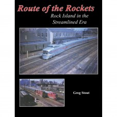 Route of the Rockets. Rock Island in the Streamlined Era (Stout)