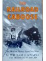 The Railroad Caboose: Its 100 Year History, Legend and Lore (Knapke)