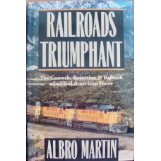 Railroads Triumphant. The Growth, Rejection & Rebirth of a Vital American Force (Martin)