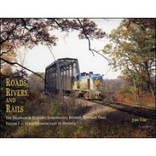 Roads, Rivers and Rails. The Delaware & Hudson's Susquehanna Division Heritage Trail Vol 1: Albany/Schenectady To Oneonta (Taibi)