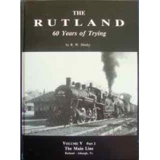 The Rutland: 60 Years of Trying. Volume 5 Part 2 The Main Line: Rutland-Alburgh (Nimke)