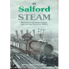 Salford In The days Of Steam. Manchester Exchange Station, Agecroft and Patricroft MPDs (Shackcloth)