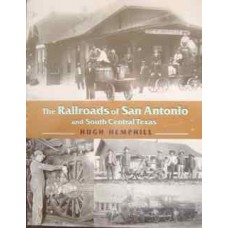The Railroads of San Antonio and South Central Texas (Hemphill)