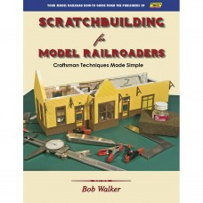 Scratchbuilding For Model Railroaders (Walker)