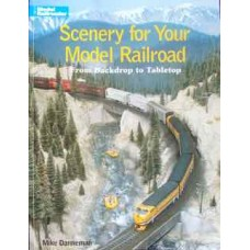 Scenery for Your Model Railroad From Backdrop to Tabletop (Danneman)