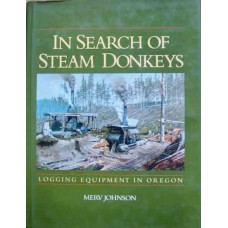 In Search Of Steam Donkeys. Logging Equipment In Oregon (Johnson)
