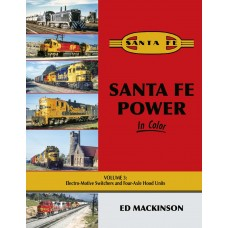 Santa Fe Power In Color Volume 3: Electro-Motive Switchers and Four Axle Hood Units (Mackinson)