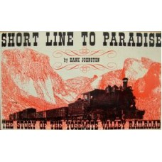 Short Line To Paradise. The Story Of The Yosemite Valley Railroad (Johnston)