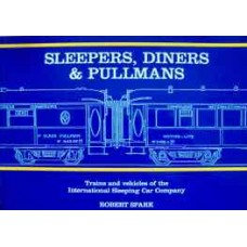 Sleepers, Diners & Pullmans. Trains and vehicles of the International Sleeping Car Company (Spark)