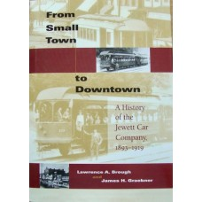 From Small Town to Downtown. A History of the Jewett Car Company 1893-1919 (Brough)