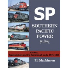 Southern Pacific Power In Color Volume 2: Roadswitchers and the Remaining F-units, 1971-1996 (Mackinson)