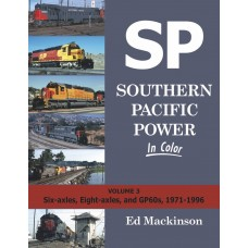 Southern Pacific Power In Color Volume 3: Six-axles, Eight-axles, and GP60s, 1971-1996 (Mackinson)