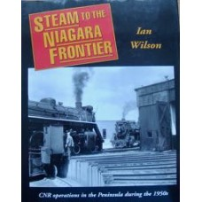Steam To The Niagara Frontier: CNR Operations in the Peninsula During the 1950s (Wilson)