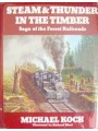 Steam & Thunder In The Timber. Saga of the Forest Railroads (Koch)
