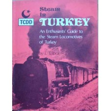 Steam in Turkey. An enthusiast's guide to the Steam Locomotives of Turkey (Talbot)