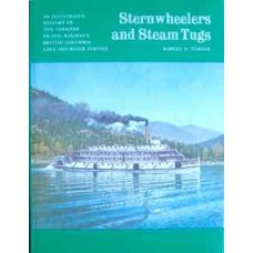 Sternwheelers and Steam Tugs. An Illustrated History Of The Canadian Pacific Railway's British Columbia Lake and River Service (Turner)