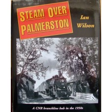 Steam Over Palmerston. A CNR branchline hub in the 1950s (Wilson)