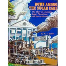 Down Among The Sugar Cane. The Story of Louisiana Sugar Plantations and their Railroads (Butler)