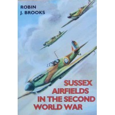 Sussex Airfields In The Second World War (Brooks)